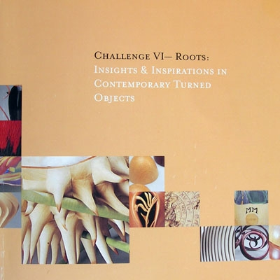 Challenge VI-Roots: Insights & Inspirations in Contemporary Turned Objects